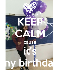 Poster: KEEP CALM cause it's my birthday