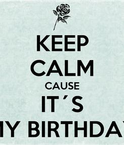 Poster: KEEP CALM CAUSE IT´S MY BIRTHDAY