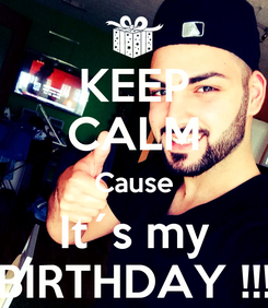 Poster: KEEP CALM Cause It´s my BIRTHDAY !!!