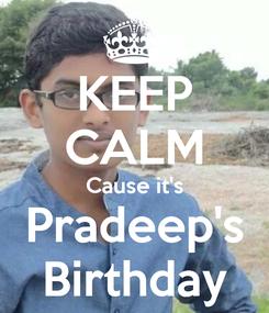 Poster: KEEP CALM Cause it's Pradeep's Birthday