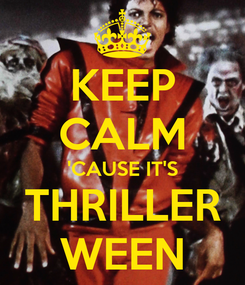 Poster: KEEP CALM 'CAUSE IT'S THRILLER WEEN
