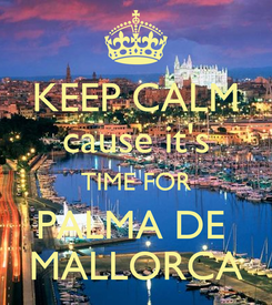 Poster: KEEP CALM cause it's TIME FOR PALMA DE  MALLORCA