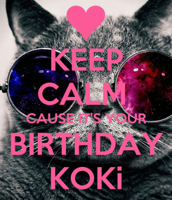 Poster: KEEP CALM  CAUSE IT'S YOUR BIRTHDAY KOKi