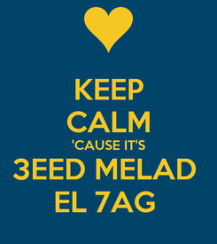 Poster: KEEP CALM 'CAUSE IT'S 3EED MELAD  EL 7AG