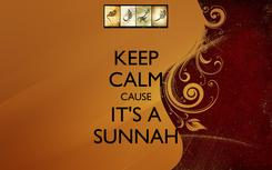 Poster: KEEP CALM CAUSE IT'S A SUNNAH