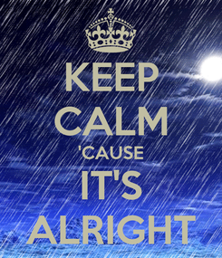Poster: KEEP CALM 'CAUSE IT'S ALRIGHT