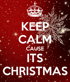 Poster: KEEP CALM CAUSE ITS CHRISTMAS