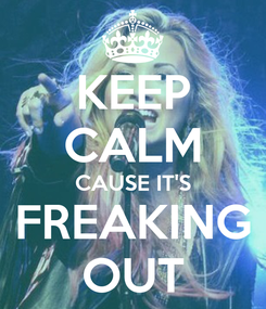 Poster: KEEP CALM CAUSE IT'S FREAKING OUT