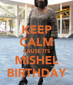 Poster: KEEP CALM CAUSE ITS MISHEL BIRTHDAY