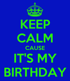 Poster: KEEP CALM CAUSE IT'S MY BIRTHDAY