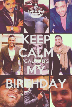 Poster: KEEP CALM 'CAUSE ITS MY BIRTHDAY