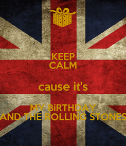 Poster: KEEP CALM cause it's MY BiRTHDAY AND THE ROLLING STONES