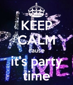 Poster: KEEP CALM cause it's party time
