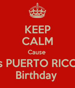 Poster: KEEP CALM Cause  It's PUERTO RICO'S Birthday