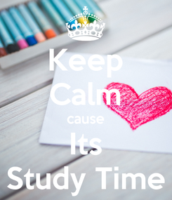 Poster: Keep Calm cause Its Study Time