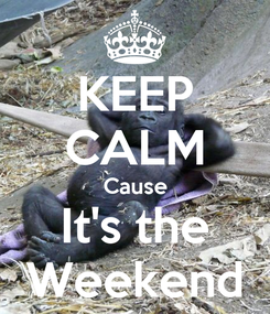 Poster: KEEP CALM Cause It's the Weekend