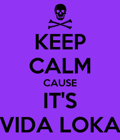 Poster: KEEP CALM CAUSE IT'S VIDA LOKA
