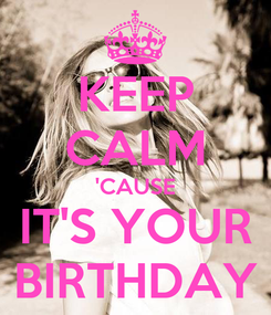 Poster: KEEP CALM 'CAUSE IT'S YOUR BIRTHDAY