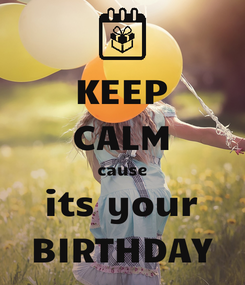 Poster: KEEP CALM cause its your BIRTHDAY