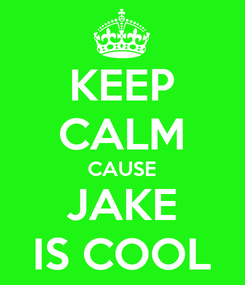Poster: KEEP CALM CAUSE JAKE IS COOL