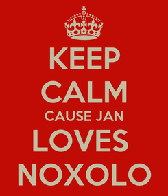 Poster: KEEP CALM CAUSE JAN LOVES  NOXOLO