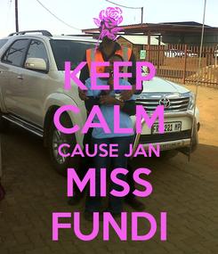 Poster: KEEP CALM CAUSE JAN MISS FUNDI