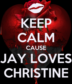 Poster: KEEP CALM CAUSE JAY LOVES CHRISTINE