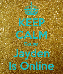 Poster: KEEP CALM Cause  Jayden Is Online