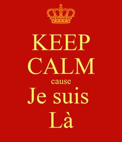 Poster: KEEP CALM cause Je suis  Là
