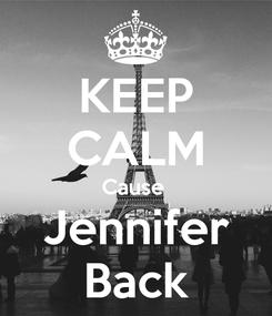 Poster: KEEP CALM Cause  Jennifer Back