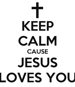Poster: KEEP CALM CAUSE JESUS LOVES YOU