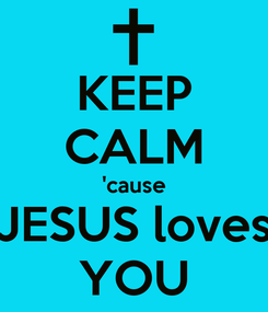 Poster: KEEP CALM 'cause JESUS loves YOU