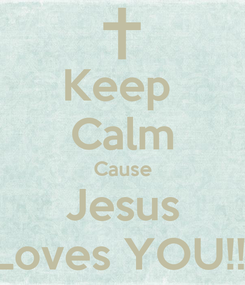 Poster: Keep  Calm Cause Jesus Loves YOU!!!