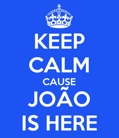 Poster: KEEP CALM CAUSE JOÃO IS HERE