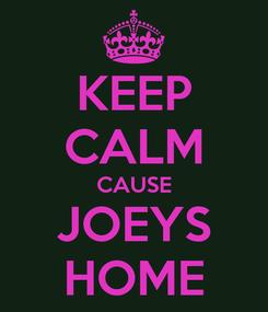 Poster: KEEP CALM CAUSE JOEYS HOME
