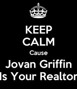 Poster: KEEP CALM Cause Jovan Griffin Is Your Realtor