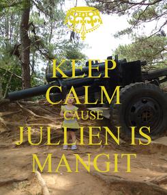 Poster: KEEP CALM CAUSE JULLIEN IS MANGIT