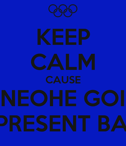 Poster: KEEP CALM CAUSE KANEOHE GOING REPRESENT BABY