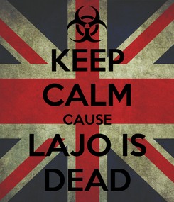 Poster: KEEP CALM CAUSE LAJO IS DEAD