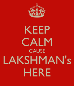Poster: KEEP CALM CAUSE LAKSHMAN's HERE