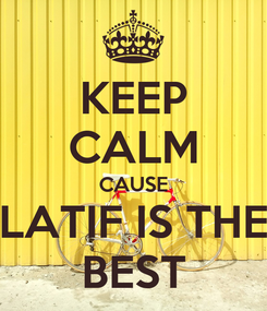 Poster: KEEP CALM CAUSE LATIF IS THE BEST