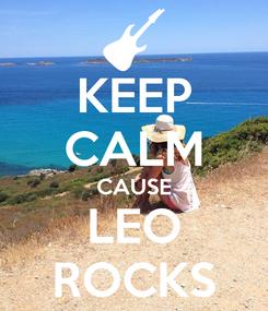 Poster: KEEP CALM CAUSE LEO ROCKS