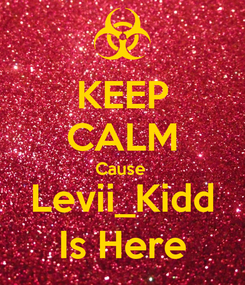 Poster: KEEP CALM Cause  Levii_Kidd Is Here