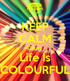 Poster: KEEP CALM Cause Life Is COLOURFUL