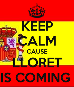 Poster: KEEP CALM CAUSE LLORET IS COMING