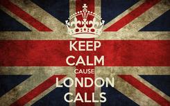 Poster: KEEP CALM CAUSE  LONDON CALLS