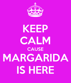 Poster: KEEP CALM CAUSE MARGARIDA IS HERE