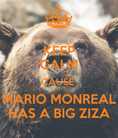 Poster: KEEP CALM CAUSE  MARIO MONREAL HAS A BIG ZIZA