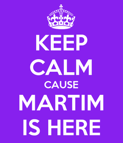 Poster: KEEP CALM CAUSE MARTIM IS HERE