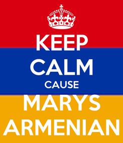 Poster: KEEP CALM CAUSE MARYS ARMENIAN